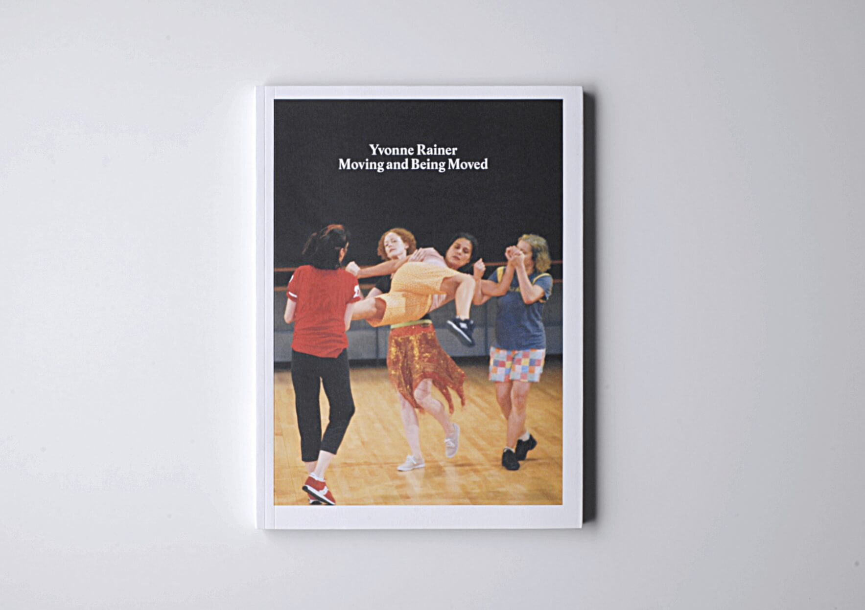 Yvonne Rainer Moving And Being Moved, 2017 28 x 20 cm, 128 p Ed. Roma Publications | Mother | ProjecteSD